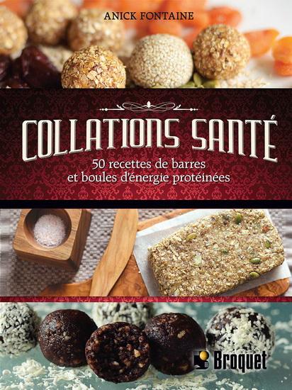Collation santé - 50 recettes de barres et boules d'énergie protéinées - Anick Fontaine